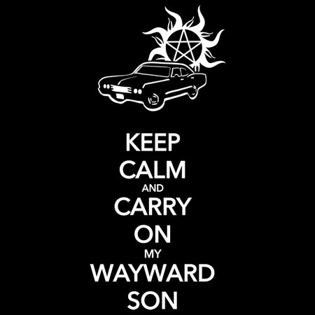 keep calm and carry on my wayward son neatoshop