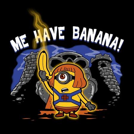 Me Have Banana! T-Shirt