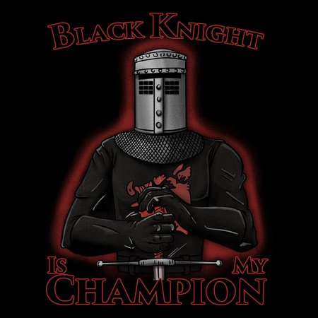 Black Knight Is My Champion T-Shirt