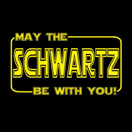May the Schwartz be with you! - NeatoShop