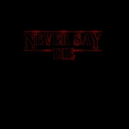 Never Say Die (Stranger Things) T-Shirt