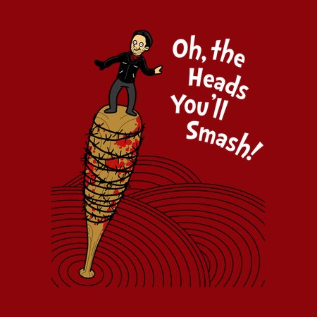 Oh, The Heads You'll Smash T-Shirt