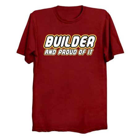 Brick Builder and Proud of It T-Shirts