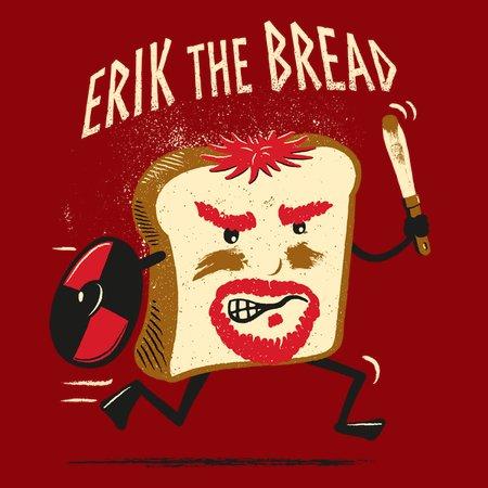Erik The Bread T-Shirt