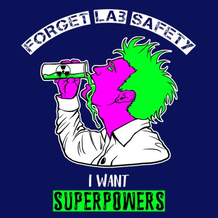373a70cd2 Forget Lab Safety I Want Superpowers - Man - NeatoShop