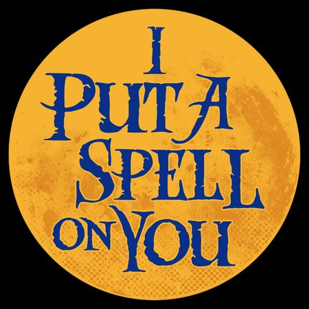 I Put a Spell on You - Hocus Pocus - Witchcraft Quote