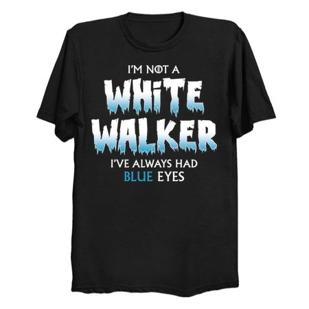 I'm Not a Walker - Game of Thrones Quote Tee