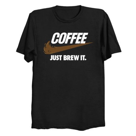 Just Brew It - Coffee T-Shirts